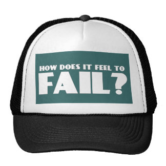 How Does It Feel To FAIL? Trucker Hat