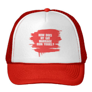 HOW DOES MY MARRIAGE RUIN YOURS? TRUCKER HATS