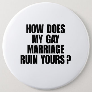 HOW DOES MY MARRIAGE RUIN YOURS PINBACK BUTTON