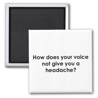 How Does Your Voice Not Give You a Headache? Refrigerator Magnet