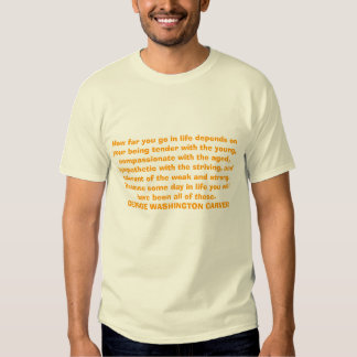 How far you go in life depends on your being te... shirts