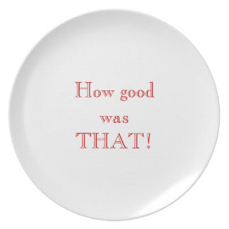 """""""How Good Was That!"""" Dish Dinner Plate"""