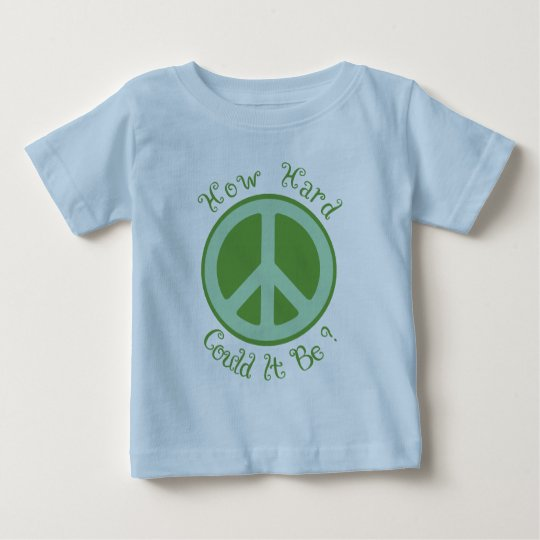 How Hard Could It Be - Peace Baby T Shirt