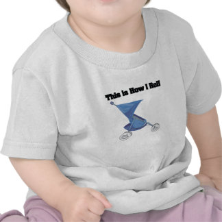 How I Roll (Baby Stroller) T-shirt