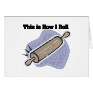 How I Roll (Baker's Rolling Pin) Greeting Card