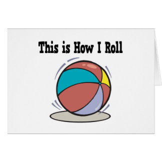 How I Roll Ball Greeting Card