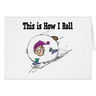 How I Roll Big Snowball Greeting Card