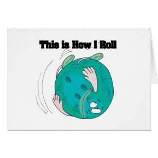 How I Roll (Bowling Ball) Greeting Card