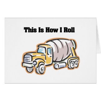 How I Roll (Cement Truck) Greeting Card