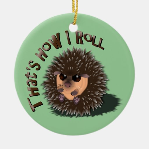 """""""How I Roll"""" Cute Rolled-Up Hedgehog Ornament"""