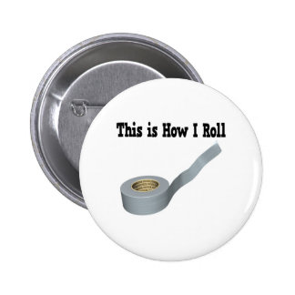How I Roll Duct Tape Pinback Buttons