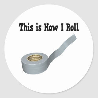 How I Roll Duct Tape Classic Round Sticker