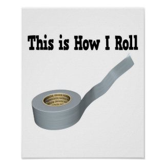 How I Roll Duct Tape Poster