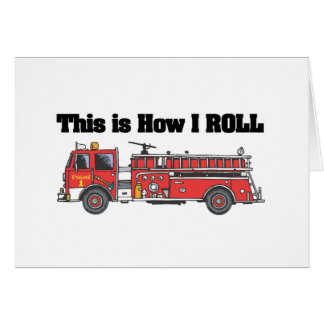 How I Roll (Fire Engine/Truck) Greeting Card