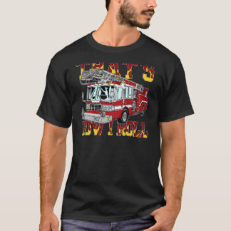 How I Roll Fire Truck T-Shirt