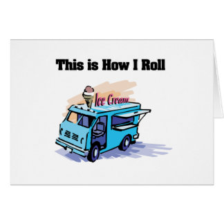 How I Roll (Ice Cream Truck) Greeting Card