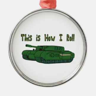 How I Roll (Military Tank) Metal Ornament