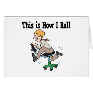 How I Roll Office Chair Greeting Card