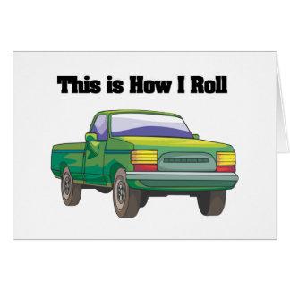 How I Roll (Pickup Truck) Greeting Card