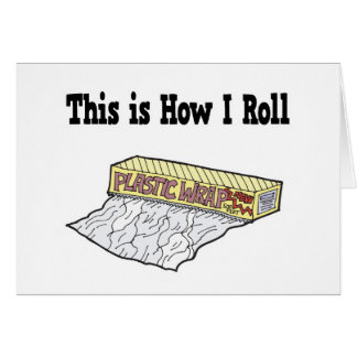 How I Roll Plastic Wrap Greeting Card