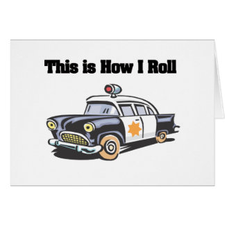 How I Roll (Police/Cop Car) Greeting Card