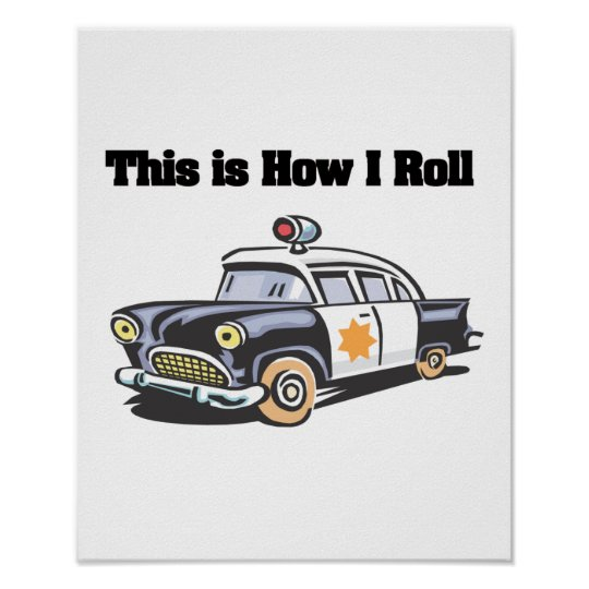 How I Roll (Police/Cop Car) Poster