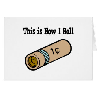 How I Roll Rolled Coins Greeting Card