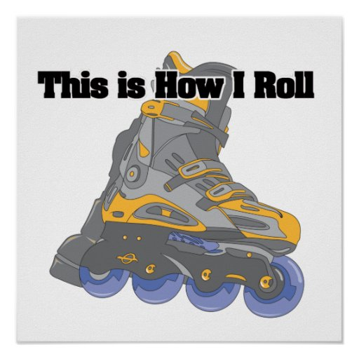 How I Roll (Roller Blades/Inline Skates) Posters
