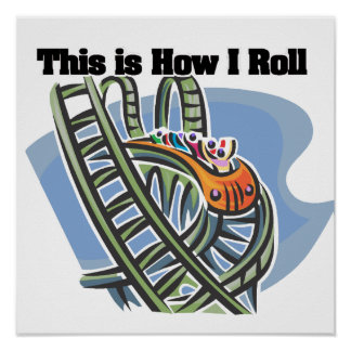 How I Roll (Roller Coaster) Posters