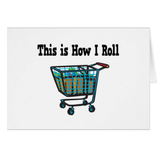 How I Roll Shopping Cart Greeting Card