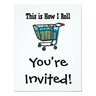 "How I Roll Shopping Cart 4.25"" X 5.5"" Invitation Card"