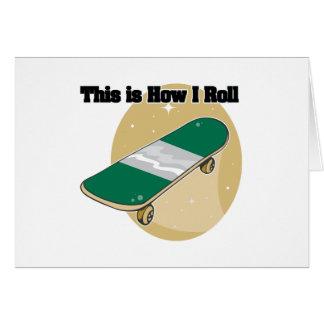 How I Roll (Skateboard) Greeting Card