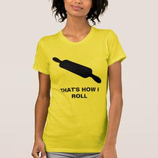 How I Roll Tee Shirt