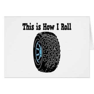 How I Roll Tire Greeting Card