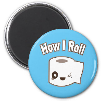 How I Roll (Toilet Paper) 2 Inch Round Magnet