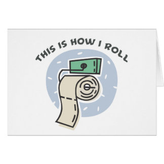 How I Roll (Toilet Paper) Greeting Card