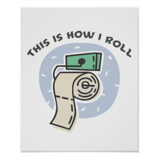 How I Roll (Toilet Paper) Poster
