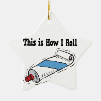 How I Roll Toothpaste Tube Ceramic Ornament
