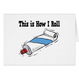 How I Roll Toothpaste Tube Greeting Card