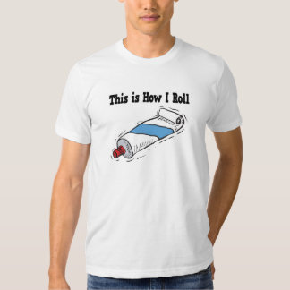 How I Roll Toothpaste Tube T-shirts