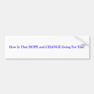 How Is That HOPE and CHANGE Going For You? Bumper Sticker