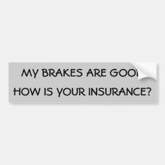 How is your insurance? bumper sticker