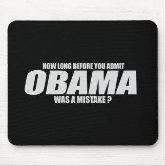 How long before you admit Obama was a mistake T-sh Mouse Pad