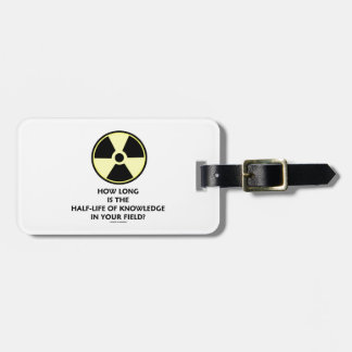 How Long Is The Half-Life Knowledge In Your Field? Luggage Tag