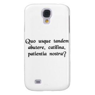 How long will you abuse our patience, Catiline? Galaxy S4 Case