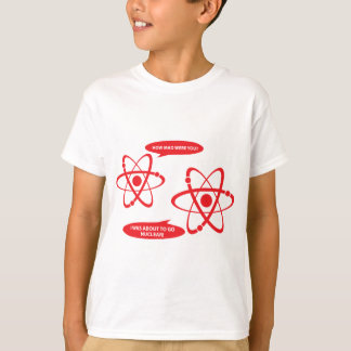 How Mad Were You? I was about to go NUCLEAR! T-Shirt