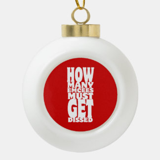 How Many Emcees Must Get Dissed Ceramic Ball Christmas Ornament