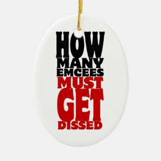 How Many Emcees Must Get Dissed Ceramic Ornament
