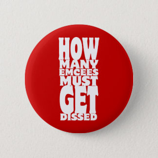 How Many Emcees Must Get Dissed Pinback Button