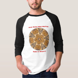 How Many Mini Muffins Make a Meal? T-Shirt